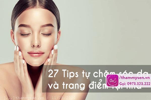 27 tips tự chăm sóc da và trang điểm tại nhà