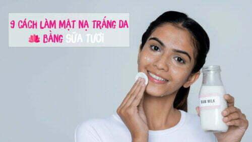 Top 9 cách làm mặt nạ trắng da mặt bằng sữa tươi